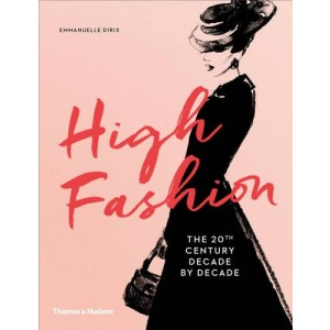 HIGH FASHION - THE 20TH CENTURY DECADE BY DECADE
