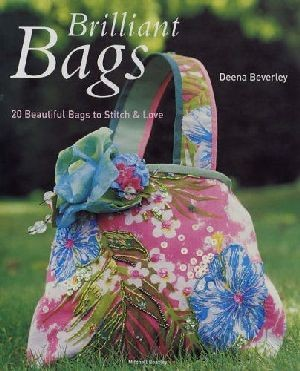 BRILLIANT BAGS 20 Beautiful bags to stitch & love