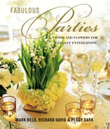 FABULOUS PARTIES Food and flowers for elegant entertaining