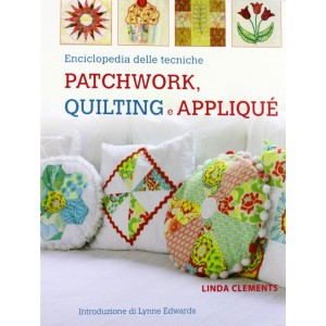 ENCICLOPEDIA DELLE TECNICHE PATCHWORK, QUILTING E APPLIQUE